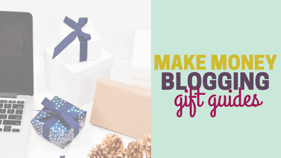 How to Make Money Blogging with Gift Guides