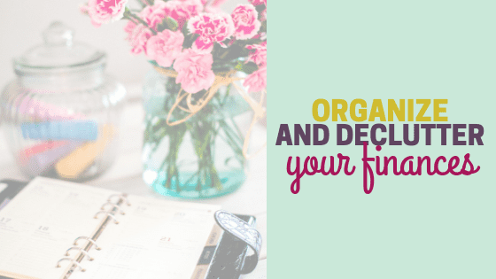 How to Declutter and Organize Your Finances