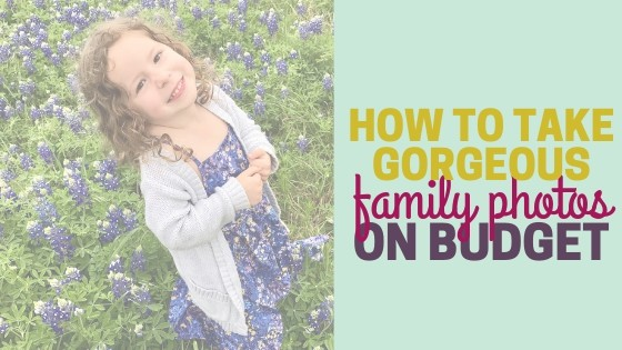 How to Take Gorgeous Family Photos on a Budget
