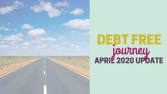 Debt Free Journey April 2020 Update