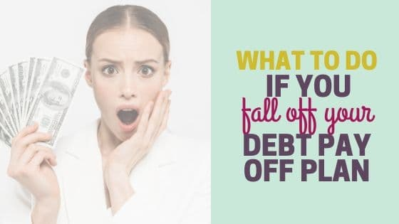 How to Get Back on Track with your Debt Pay Off Plan