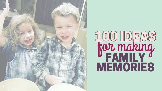 100 Fun Ways to Make Memories with Your Kids