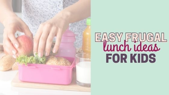 Easy Frugal Lunch Ideas for Kids