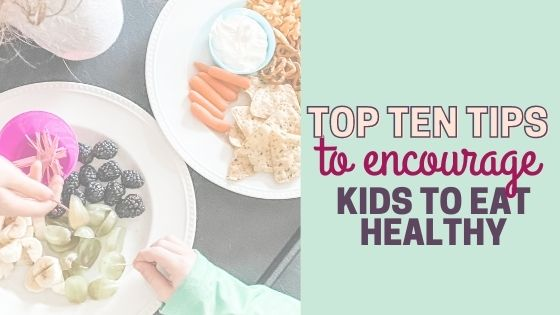 10 Easy Tips and Tricks for Teaching Kids to Love Healthy Food