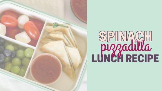 Spinach Pizzadilla Recipe – Easy Lunch Box Ideas